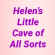 Helen's Little Cave Of All Sorts