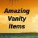 Amazing Vanity items