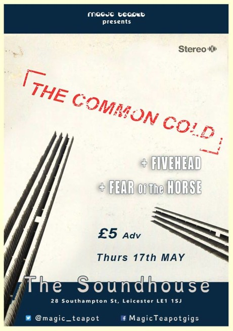 The Common Cold Five Head Fear of the Horse The Burnout 17 May £5