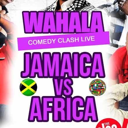 WAHALA COMEDY CLASH: JAMAICA VS AFRICA (14+)