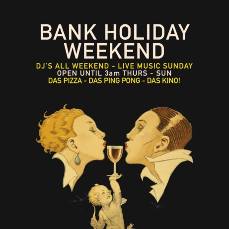 BANK HOLIDAY WEEKEND at Das Kino