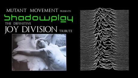 Mutant Movement presents Shadowplay (Joy Division tribute)