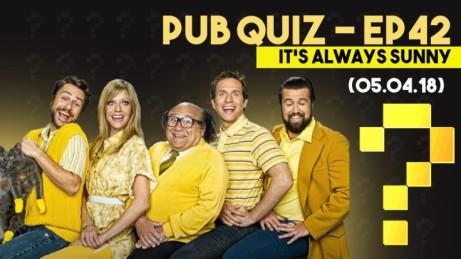 Pub Quiz - Episode 42 - It's Always Sunny