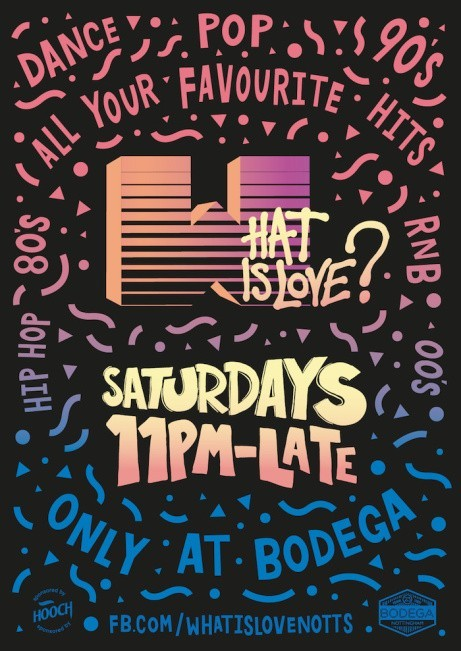 What Is Love? club nights every Saturday from Bodega!
