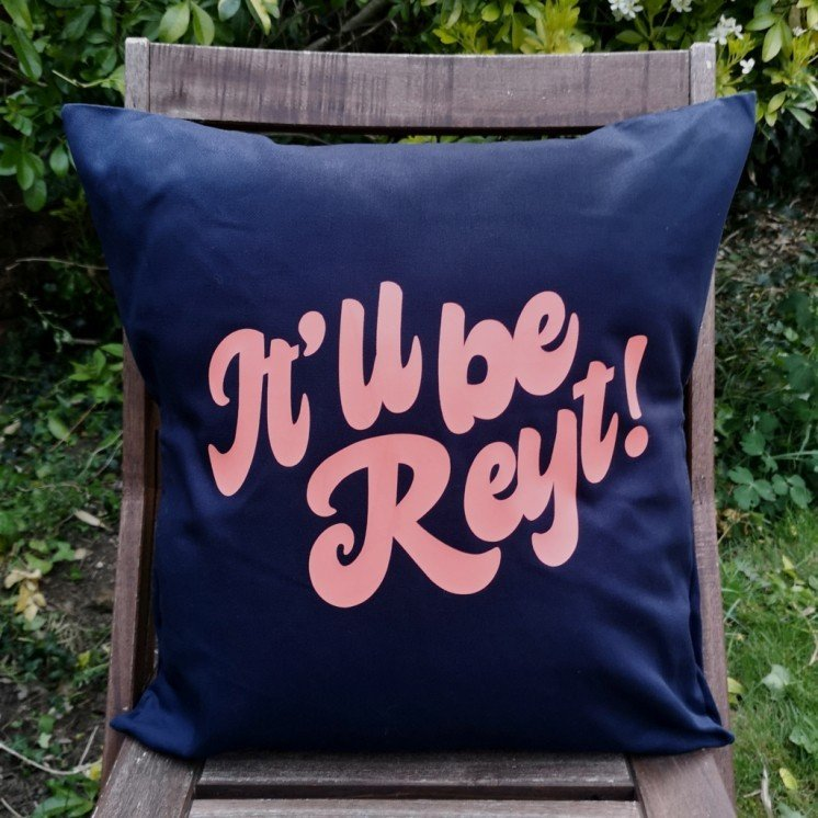 It'll be reyt! Cushion