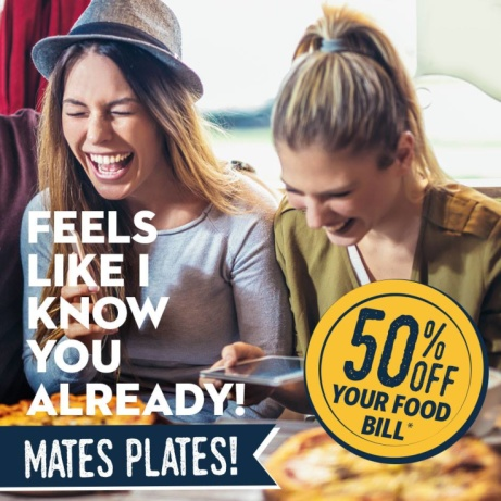 Mates Plates when 3 or more of you eat together you get 50% off your food bill*