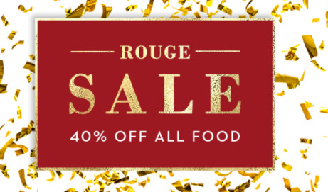 It's here THE ROUGE SALE - 40% OFF All Food!