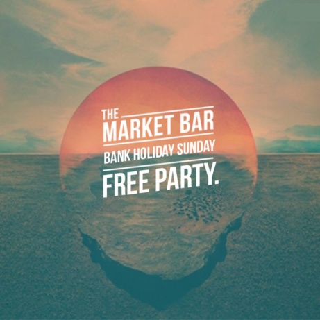The Market Bar has a FREE Bank Holiday party!