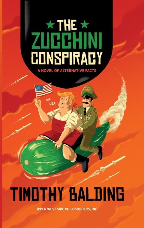 Shop Fiction Books  - The Zucchini Conspiracy: A Novel of Alternative Facts By Timothy Balding!