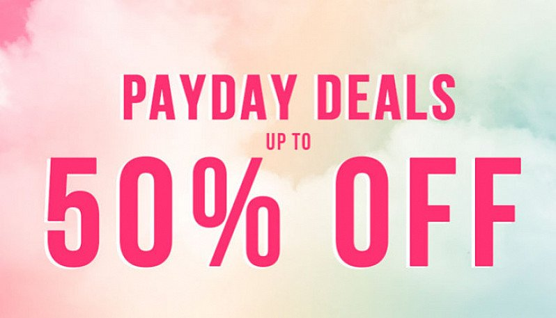 PAYDAY DEALS - SAVE up to 50% NOW!