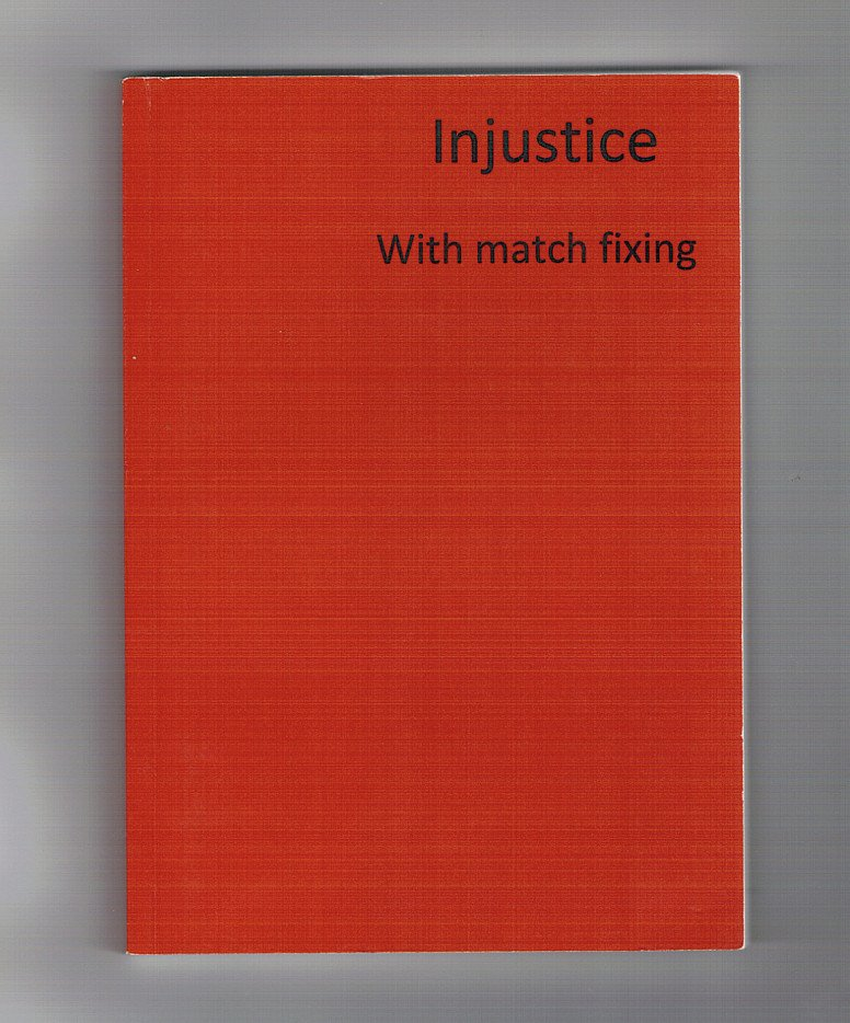 Hi, check out my new book - Injustice (With Match Fixing)