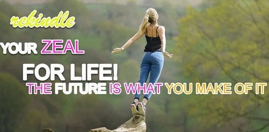 Rekindle your ZEAL for life