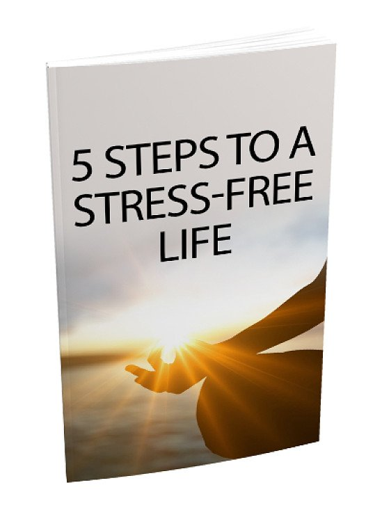 [FREE Download] 5 Steps to a Stress Free Life