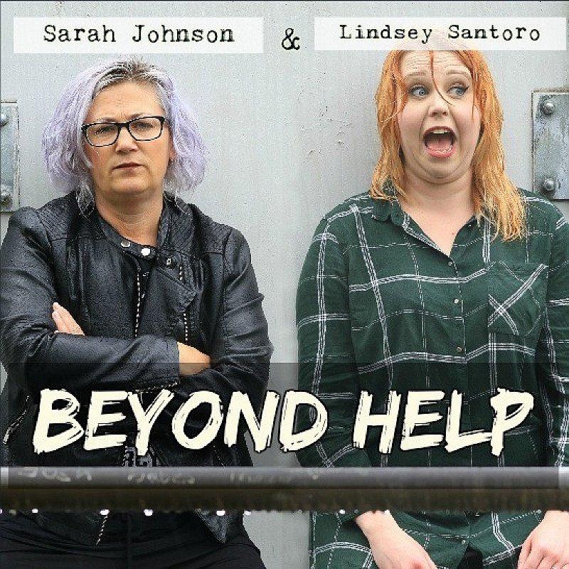 SARAH JOHNSON & LINDSEY SANTORO – BEYOND HELP