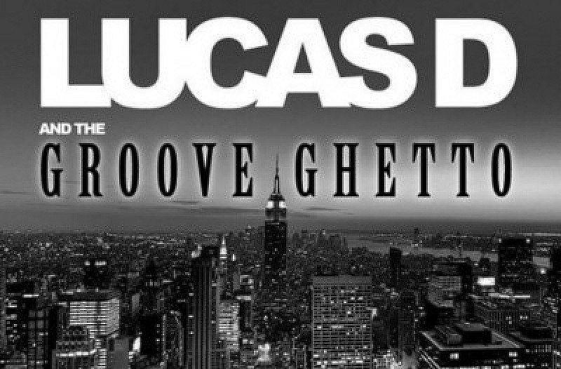 LUCAS D & the GROOVE GHETTO