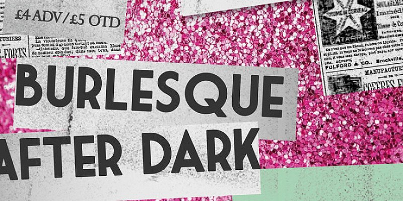 Burlesque After Dark : Live Burlesque at The Shed, 20th April 2018