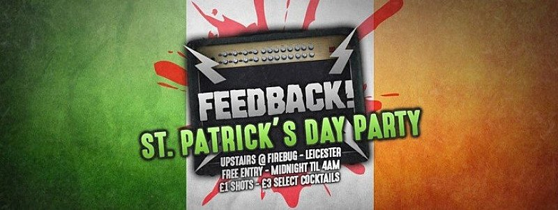 Feedback Presents: St Patricks Weekender, Friday 16th March