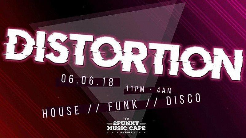 Distortion - 06.06.18 House // Funk // Disco