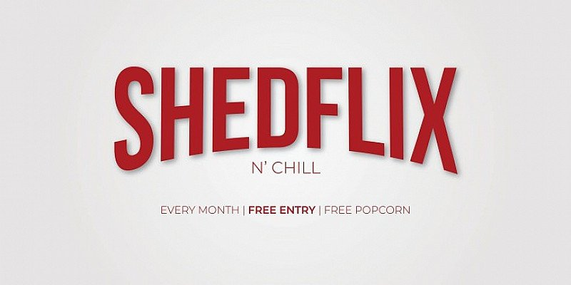 Shedflix and Chill