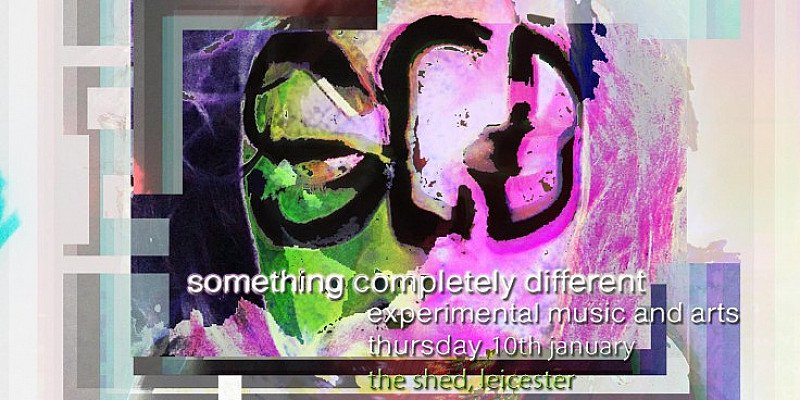 Something Completely Different I Experimental Music + Art