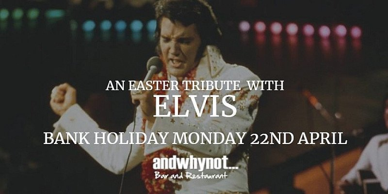 Easter with Elvis - Bank Holiday Monday 22nd April