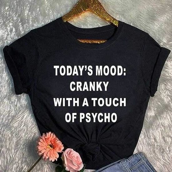 Today's mood:cranky with a touch of psycho t shirt slogan women fashion Minimalism sarcasm slogan