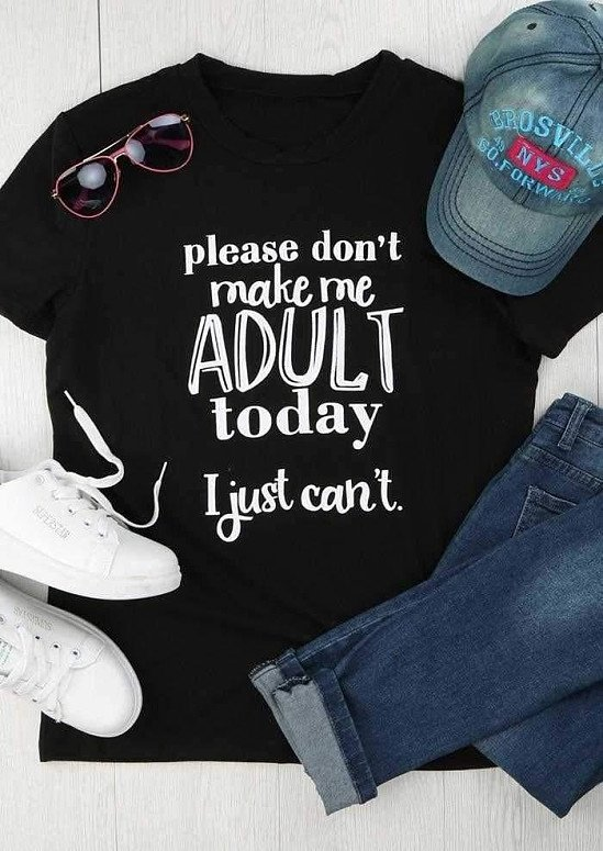 Please Don't Make Me Adult T-Shirt black cool style girl gift tees funny slogan tops sarcasm